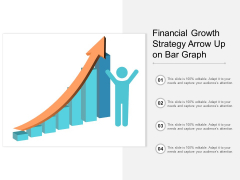 Financial Growth Strategy Arrow Up On Bar Graph Ppt PowerPoint Presentation Gallery Example
