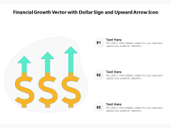 Financial Growth Vector With Dollar Sign And Upward Arrow Icon Ppt PowerPoint Presentation Portfolio Influencers PDF