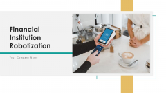 Financial Institution Robotization Cost Ppt PowerPoint Presentation Complete Deck With Slides