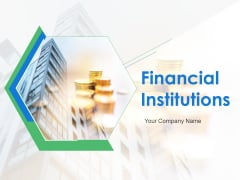 Financial Institutions Ppt PowerPoint Presentation Complete Deck With Slides