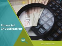 Financial Investigation Ppt PowerPoint Presentation Complete Deck With Slides
