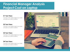 Financial Manager Analysis Project Cost On Laptop Ppt PowerPoint Presentation Good PDF