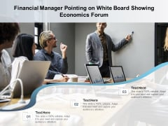 Financial Manager Pointing On White Board Showing Economics Forum Ppt PowerPoint Presentation Layouts Slide Portrait PDF