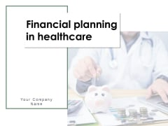 Financial Planning In Healthcare Ppt PowerPoint Presentation Complete Deck With Slides