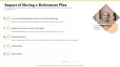Financial Plans For Retirement Planning Impact Of Having A Retirement Plan Ppt Styles Backgrounds PDF