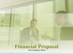 Financial Proposal Ppt PowerPoint Presentation Complete Deck With Slides