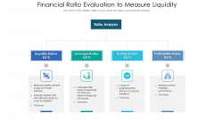 Financial Ratio Evaluation To Measure Liquidity Ppt PowerPoint Presentation Gallery Maker PDF