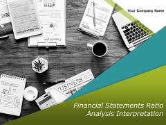 Financial Statements Ratio Analysis Interpretation Ppt PowerPoint Presentation Complete Deck With Slides