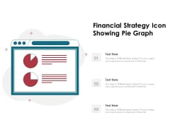 Financial Strategy Icon Showing Pie Graph Ppt PowerPoint Presentation Icon Picture PDF
