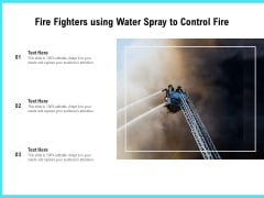 Fire Fighters Using Water Spray To Control Fire Ppt PowerPoint Presentation Gallery Smartart PDF