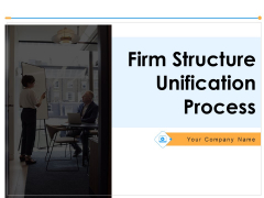 Firm Structure Unification Process Ppt PowerPoint Presentation Complete Deck With Slides