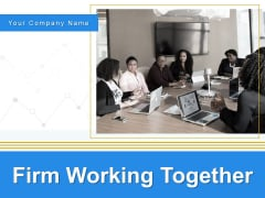 Firm Working Together Ppt PowerPoint Presentation Complete Deck With Slides