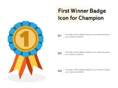 First Winner Badge Icon For Champion Ppt PowerPoint Presentation File Graphics Pictures PDF
