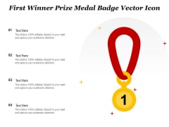 First Winner Prize Medal Badge Vector Icon Ppt PowerPoint Presentation Gallery Layouts PDF