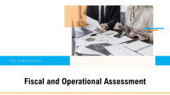 Fiscal And Operational Assessment Ppt PowerPoint Presentation Complete Deck With Slides