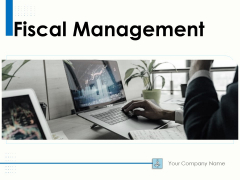 Fiscal Management Ppt PowerPoint Presentation Complete Deck With Slides