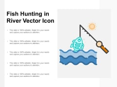 Fish Hunting In River Vector Icon Ppt Powerpoint Presentation Professional Objects