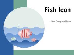 Fish Icon Fish Underwater Aquarium Bowl Ppt PowerPoint Presentation Complete Deck