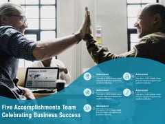 Five Accomplishments Team Celebrating Business Success Ppt PowerPoint Presentation Slides Elements