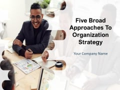 Five Broad Approaches To Organization Strategy Ppt PowerPoint Presentation Complete Deck With Slides
