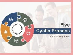 Five Cyclic Process Business Process Ppt PowerPoint Presentation Complete Deck