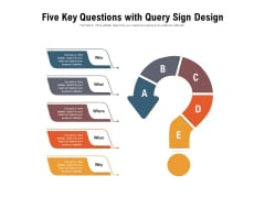 Five Key Questions With Query Sign Design Ppt PowerPoint Presentation Outline Background Image PDF