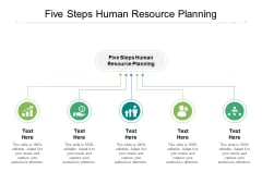 Five Steps Human Resource Planning Ppt PowerPoint Presentation Outline Designs Cpb