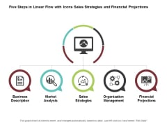 Five Steps In Linear Flow With Icons Sales Strategies And Financial Projections Ppt Powerpoint Presentation Ideas Information