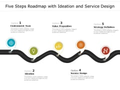 Five Steps Roadmap With Ideation And Service Design Ppt PowerPoint Presentation Layouts Infographics PDF