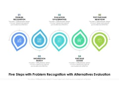 Five Steps With Problem Recognition With Alternatives Evaluation Ppt PowerPoint Presentation Portfolio Slides PDF
