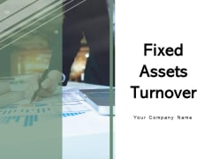 Fixed Assets Turnover Ppt PowerPoint Presentation Complete Deck With Slides