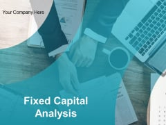 Fixed Capital Analysis Ppt PowerPoint Presentation Complete Deck With Slides