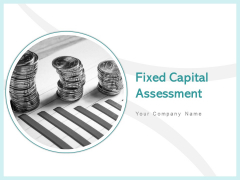 Fixed Capital Assessment Ppt PowerPoint Presentation Complete Deck With Slides