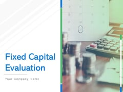 Fixed Capital Evaluation Ppt PowerPoint Presentation Complete Deck With Slides