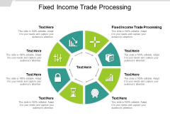 Fixed Income Trade Processing Ppt PowerPoint Presentation Infographic Template Tips Cpb
