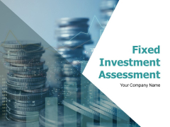 Fixed Investment Assessment Ppt PowerPoint Presentation Complete Deck With Slides