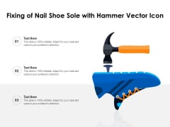 Fixing Of Nail Shoe Sole With Hammer Vector Icon Ppt PowerPoint Presentation Gallery Inspiration PDF