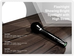 Flashlight Showing Bright Spotlight With High Beam Ppt Powerpoint Presentation Show Background Image