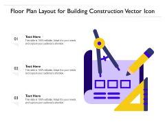 Floor Plan Layout For Building Construction Vector Icon Ppt PowerPoint Presentation Slides Background Designs PDF