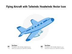 Flying Aircraft With Tailwinds Headwinds Vector Icon Ppt PowerPoint Presentation File Grid PDF