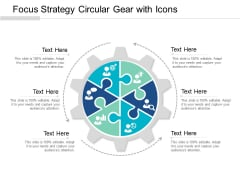 Focus Strategy Circular Gear With Icons Ppt PowerPoint Presentation Infographic Template Outline