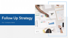 Follow Up Strategy Finance Marketing Ppt PowerPoint Presentation Complete Deck With Slides