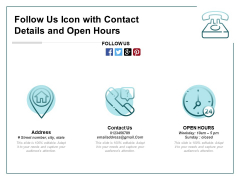 Follow Us Icon With Contact Details And Open Hours Ppt PowerPoint Presentation Gallery Summary PDF
