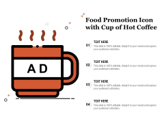 Food Promotion Icon With Cup Of Hot Coffee Ppt PowerPoint Presentation File Infographic Template PDF