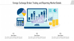 Foreign Exchange Broker Trading And Reporting Market Details Ppt PowerPoint Presentation Icon Infographic Template PDF