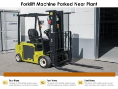 Forklift Machine Parked Near Plant Ppt PowerPoint Presentation Summary Rules PDF