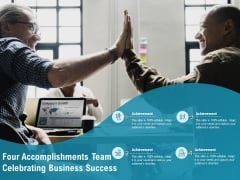 Four Accomplishments Team Celebrating Business Success Ppt PowerPoint Presentation Summary Aids