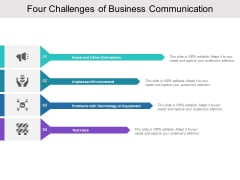 Four Challenges Of Business Communication Ppt PowerPoint Presentation Graphics