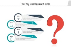 Four Key Questions With Icons Ppt PowerPoint Presentation Summary Samples PDF