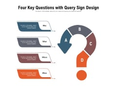 Four Key Questions With Query Sign Design Ppt PowerPoint Presentation Ideas Slide PDF